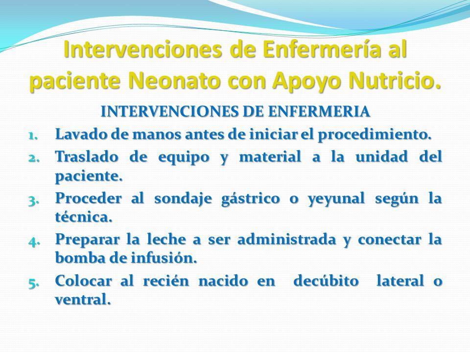 Intervenciones de Enfermería al paciente Neonato con Apoyo Nutricio. INTERVENCIONES DE ENFERMERIA 1. Lavado de manos antes de iniciar el procedimiento