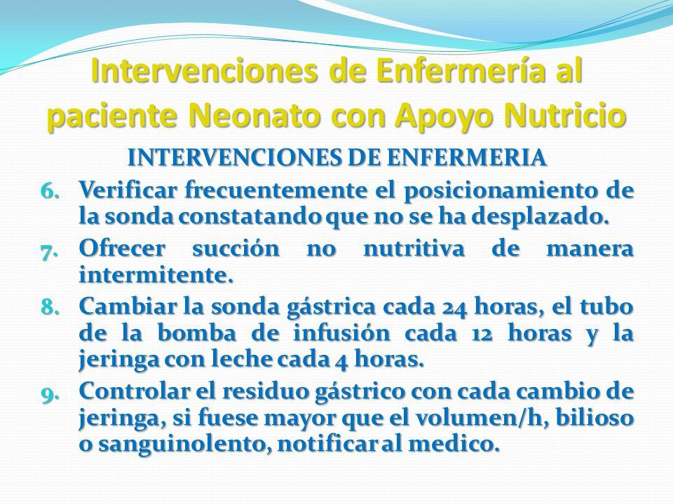 Intervenciones de Enfermería al paciente Neonato con Apoyo Nutricio INTERVENCIONES DE ENFERMERIA 6. Verificar frecuentemente el posicionamiento de la