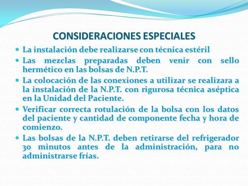 CONSIDERACIONES ESPECIALES La instalación debe realizarse con técnica estéril La instalación debe realizarse con técnica estéril Las mezclas preparada