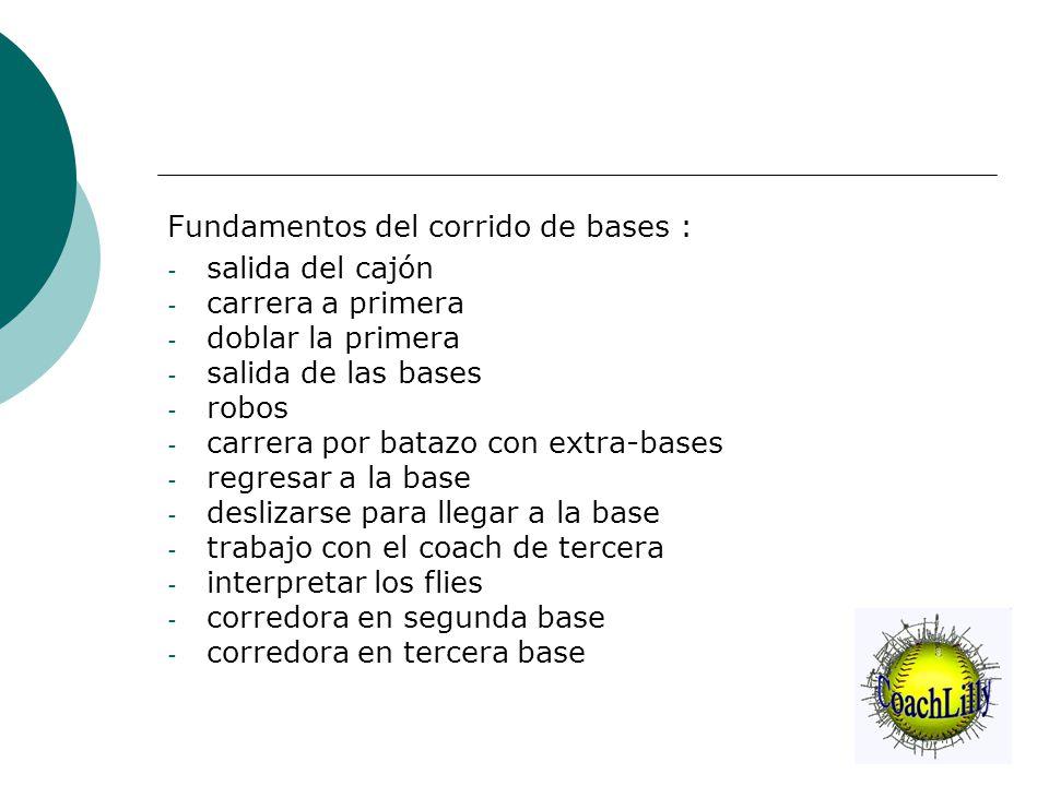 Fundamentos del corrido de bases : - salida del cajón - carrera a primera - doblar la primera - salida de las bases - robos - carrera por batazo con e