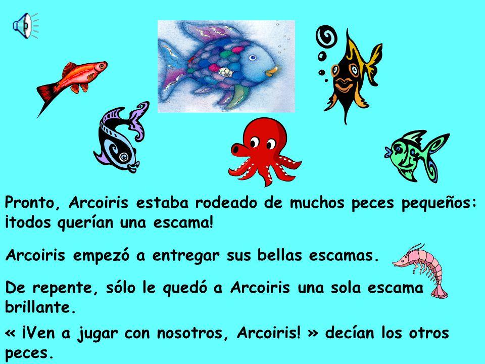 « ¡Ven a jugar con nosotros, Arcoiris.» decían los otros peces.