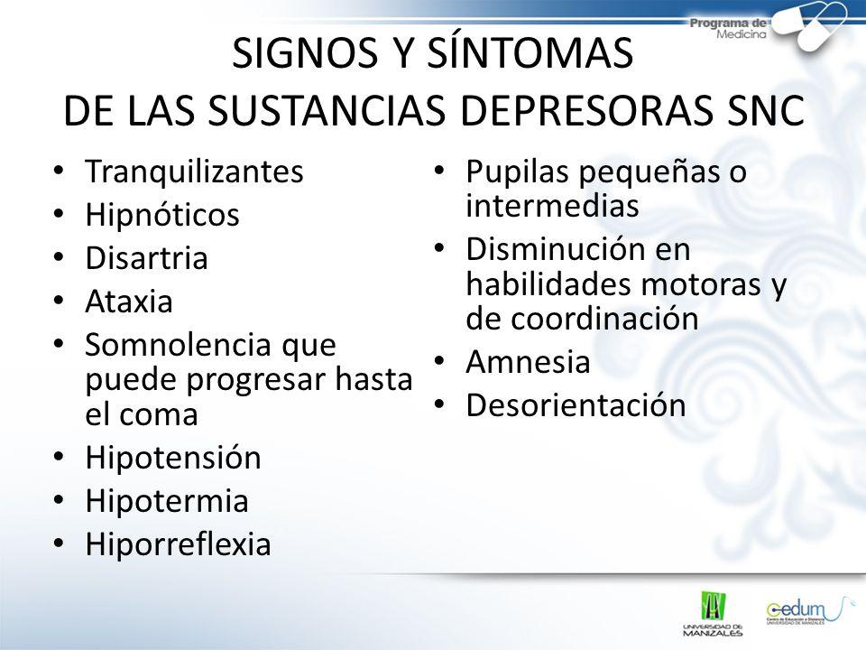 SIGNOS Y SÍNTOMAS DE LAS SUSTANCIAS DEPRESORAS SNC Tranquilizantes Hipnóticos Disartria Ataxia Somnolencia que puede progresar hasta el coma Hipotensi