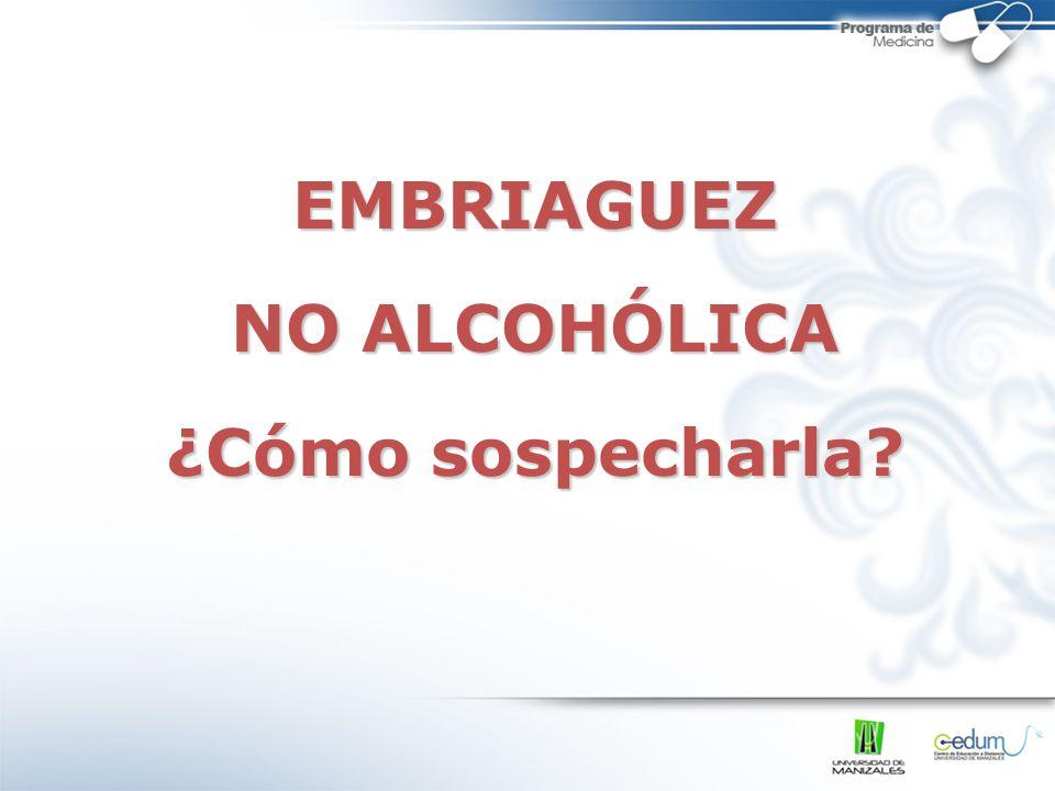 EMBRIAGUEZ NO ALCOHÓLICA Alteración de las funciones MentalesComportamientoFísicasNeurológicas