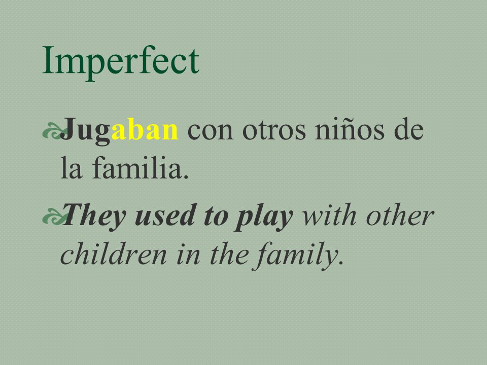 Imperfect  Generalmente caminaban mucho.  Generally they would walk a lot.