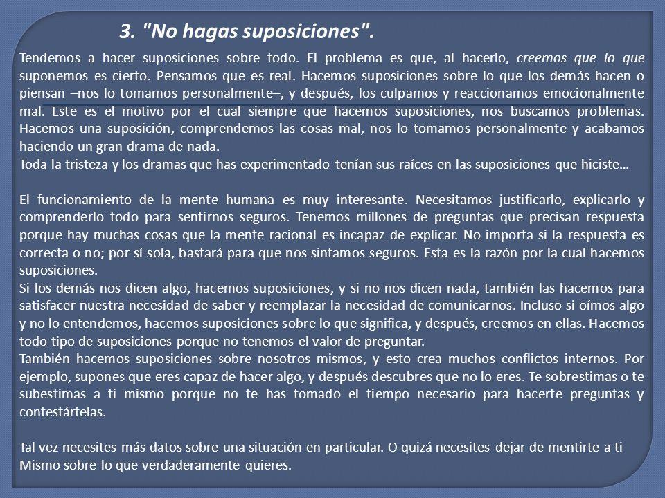 3. No hagas suposiciones . Tendemos a hacer suposiciones sobre todo.