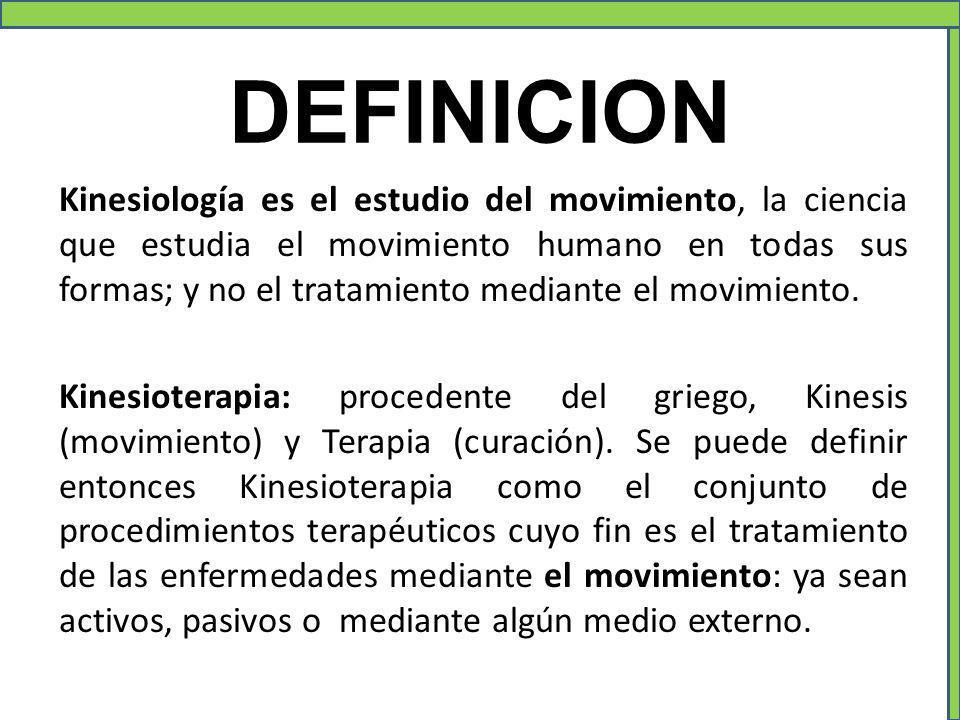 DEFINICION Kinesiología es el estudio del movimiento, la ciencia que estudia el movimiento humano en todas sus formas; y no el tratamiento mediante el