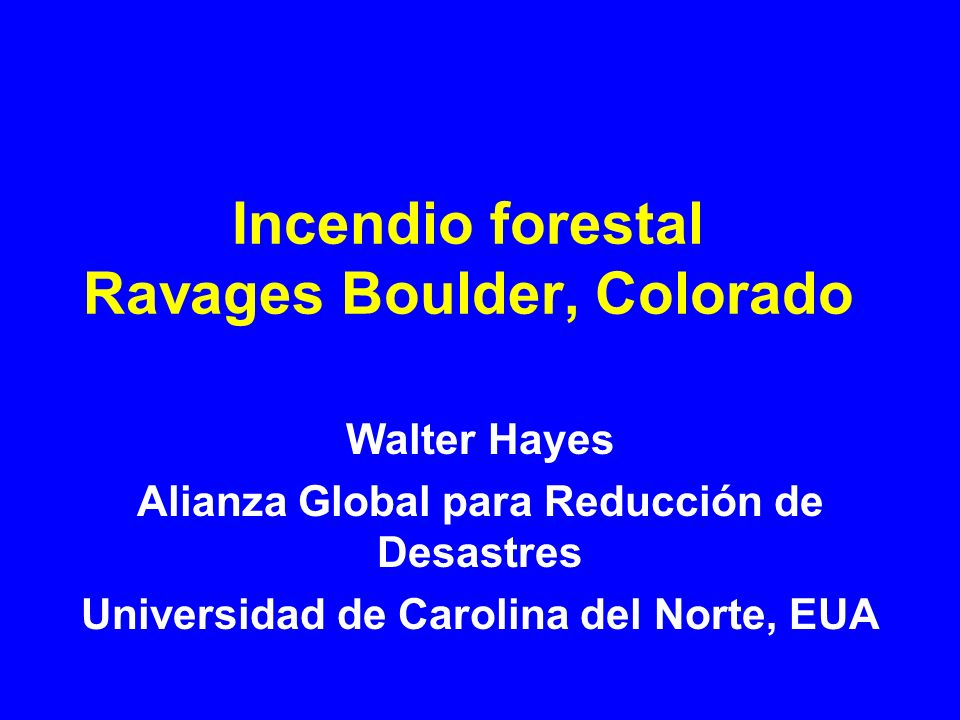 Incendio forestal Ravages Boulder, Colorado Walter Hayes Alianza Global para Reducción de Desastres Universidad de Carolina del Norte, EUA