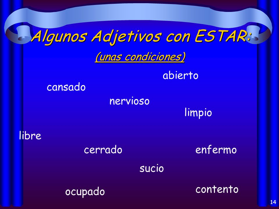 13 Los usos del verbo Estar: Health (la salud) Emotion (la emoción) Location of a person or thing (la localización) Present progressive (presente progresivo) Conditions (las condiciones) Impressions or opinions (las opiniones)