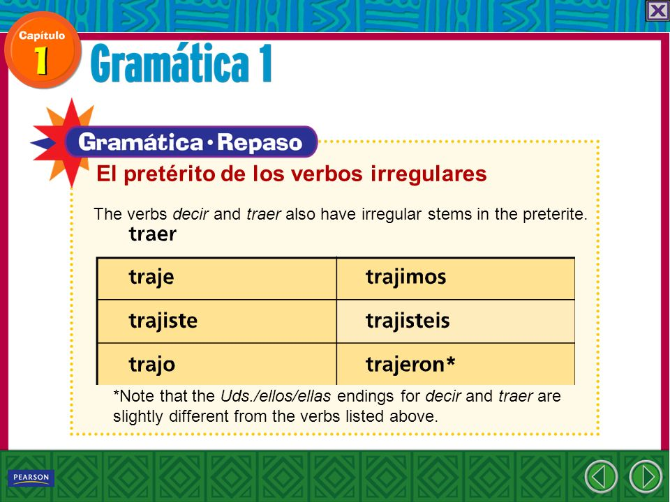 El pretérito de los verbos irregulares The verbs decir and traer also have irregular stems in the preterite.
