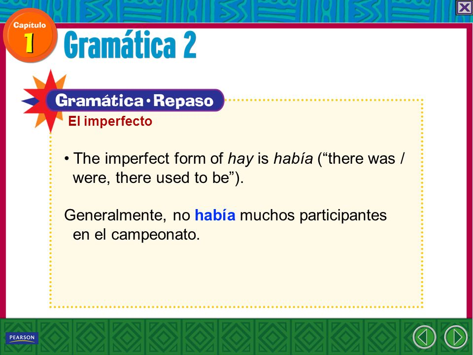 The imperfect form of hay is había (there was / were, there used to be).