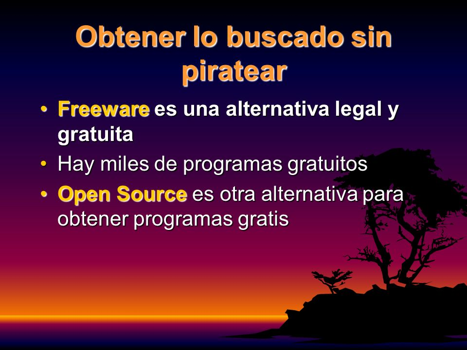 Obtener lo buscado sin piratear Freeware es una alternativa legal y gratuitaFreeware es una alternativa legal y gratuita Hay miles de programas gratuitosHay miles de programas gratuitos Open Source es otra alternativa para obtener programas gratisOpen Source es otra alternativa para obtener programas gratis