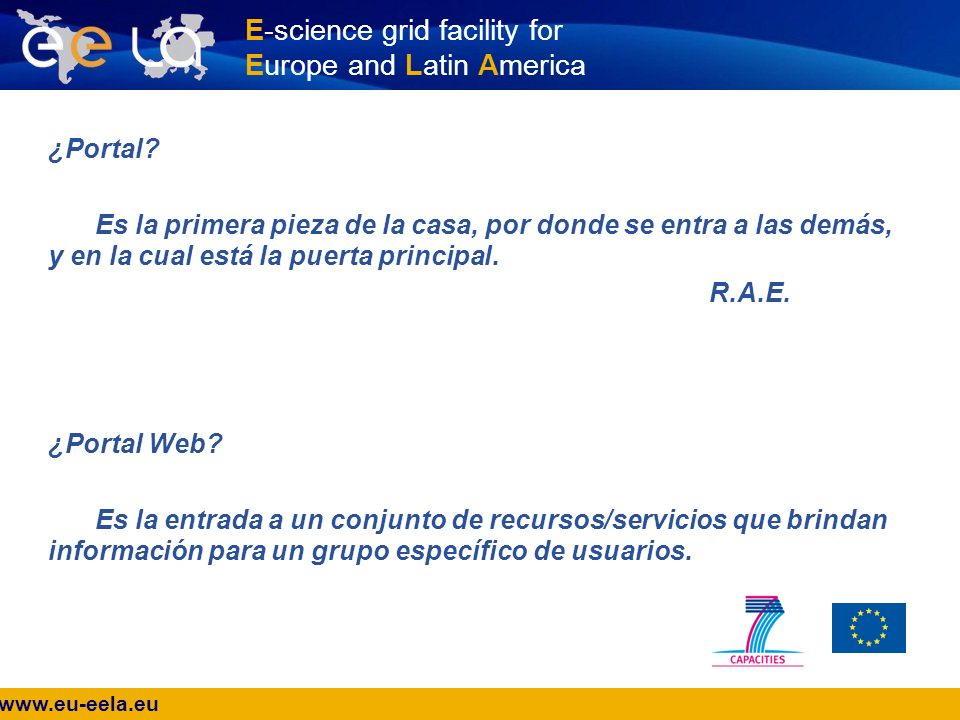 www.eu-eela.eu E-science grid facility for Europe and Latin America ¿Portal.