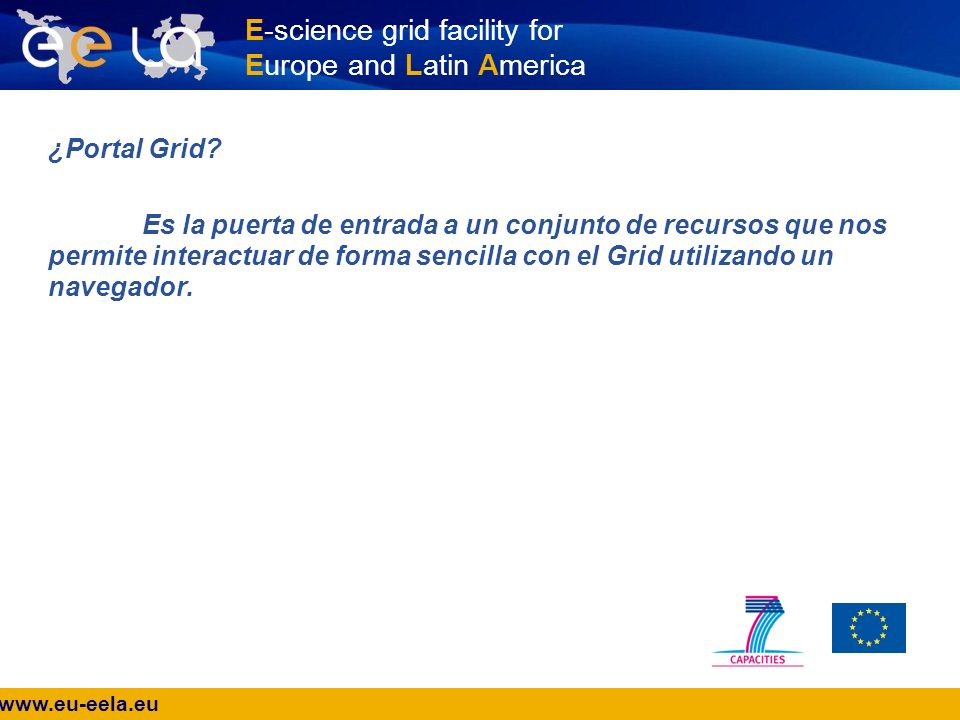 www.eu-eela.eu E-science grid facility for Europe and Latin America ¿Portal Grid.