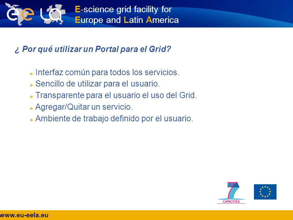 www.eu-eela.eu E-science grid facility for Europe and Latin America ¿ Por qué utilizar un Portal para el Grid.