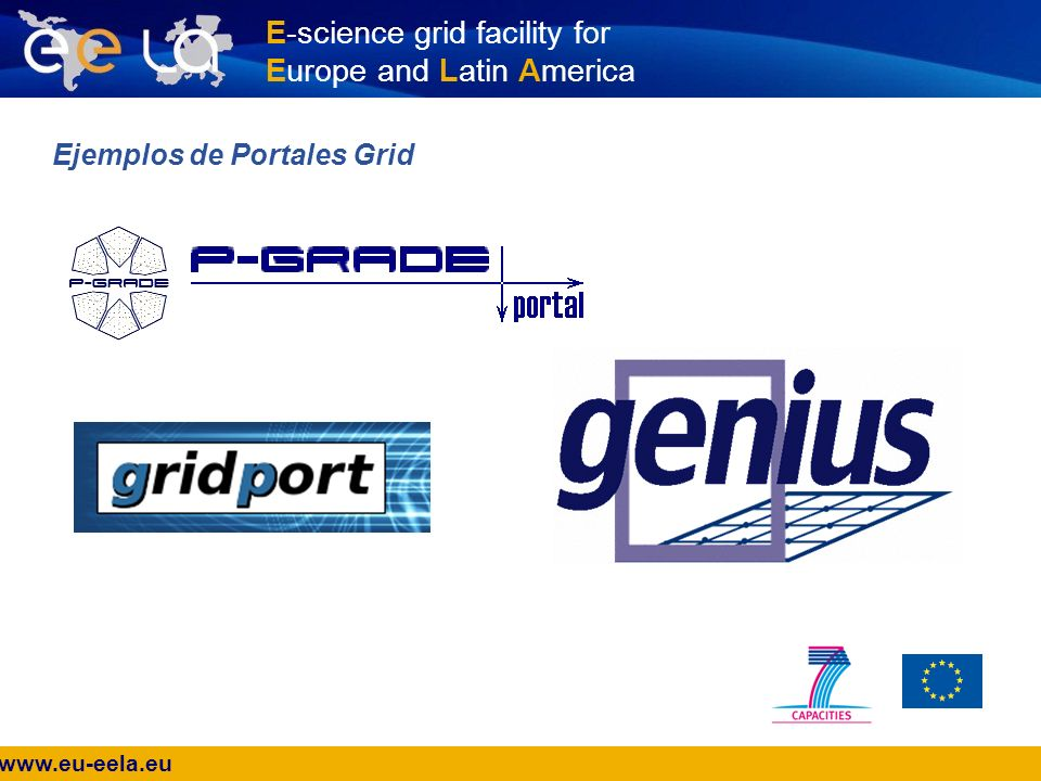 www.eu-eela.eu E-science grid facility for Europe and Latin America Ejemplos de Portales Grid