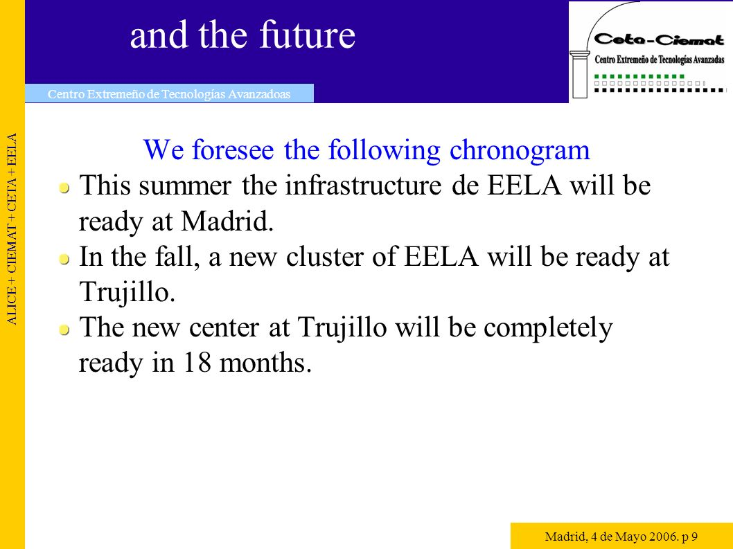 and the future We foresee the following chronogram This summer the infrastructure de EELA will be ready at Madrid.