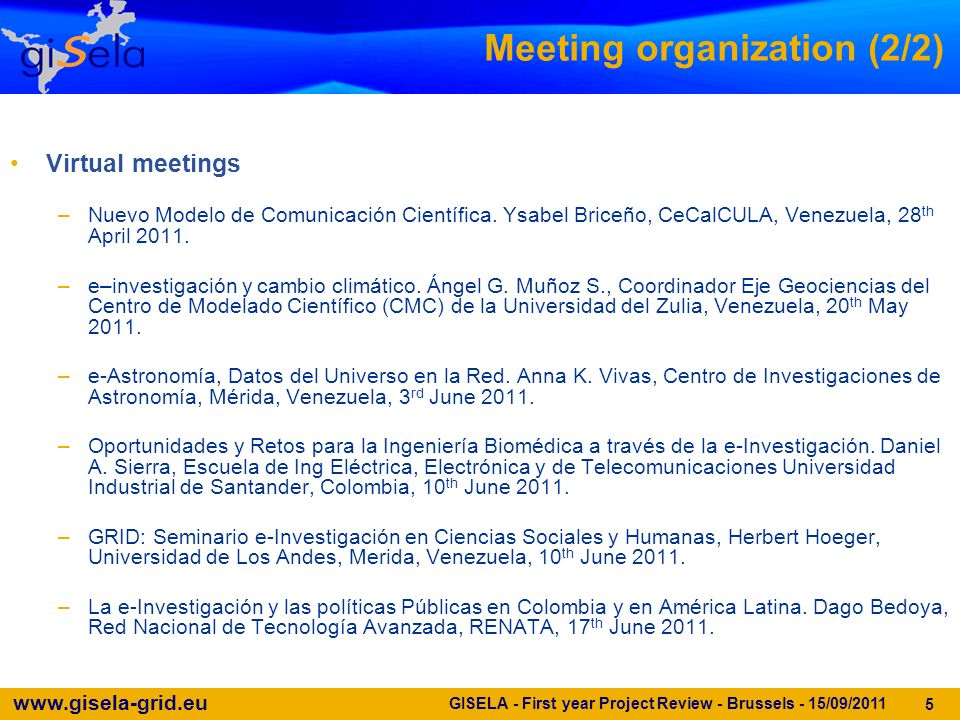 www.gisela-grid.eu GISELA - First year Project Review - Brussels - 15/09/2011 5 Meeting organization (2/2) Virtual meetings –Nuevo Modelo de Comunicación Científica.