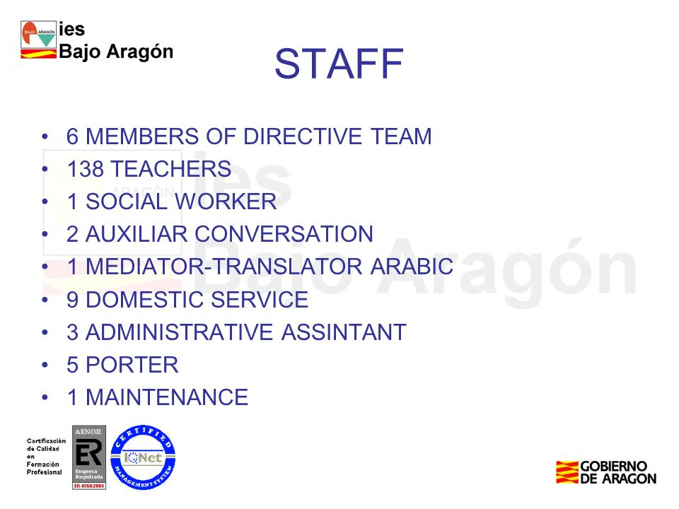 STAFF 6 MEMBERS OF DIRECTIVE TEAM 138 TEACHERS 1 SOCIAL WORKER 2 AUXILIAR CONVERSATION 1 MEDIATOR-TRANSLATOR ARABIC 9 DOMESTIC SERVICE 3 ADMINISTRATIVE ASSINTANT 5 PORTER 1 MAINTENANCE