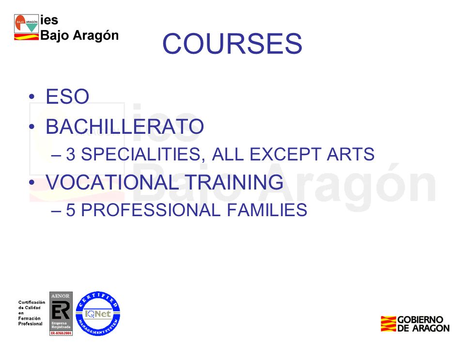 ESO BACHILLERATO –3 SPECIALITIES, ALL EXCEPT ARTS VOCATIONAL TRAINING –5 PROFESSIONAL FAMILIES COURSES