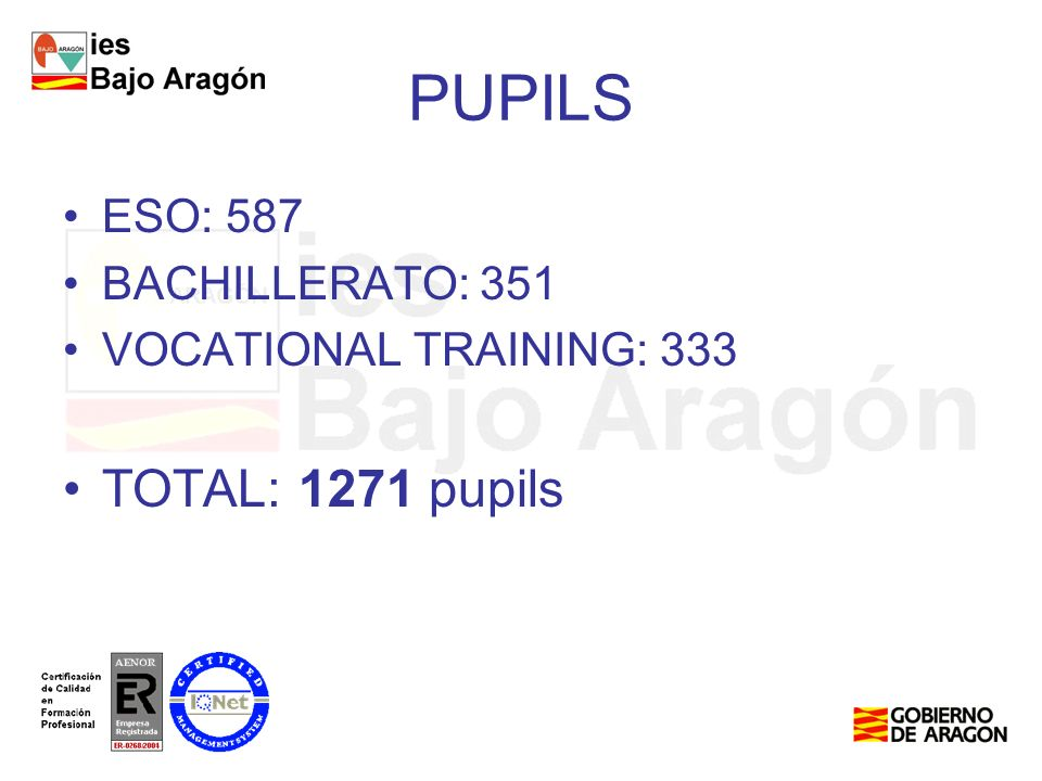 PUPILS ESO: 587 BACHILLERATO: 351 VOCATIONAL TRAINING: 333 TOTAL: 1271 pupils