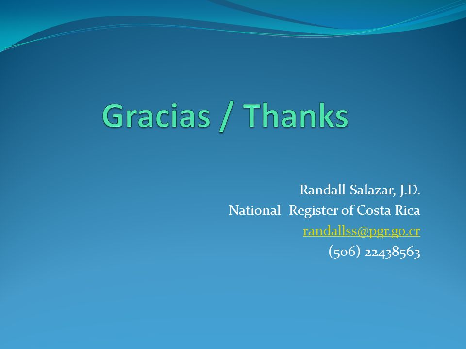 Randall Salazar, J.D. National Register of Costa Rica randallss@pgr.go.cr (506) 22438563