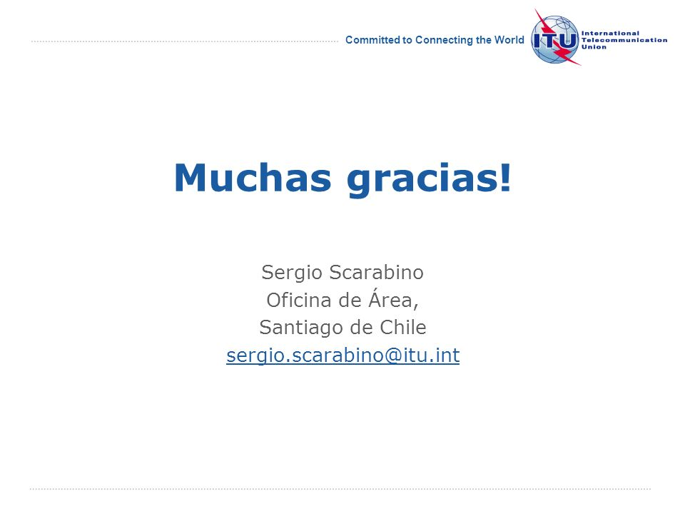 International Telecommunication Union Committed to Connecting the World Muchas gracias.