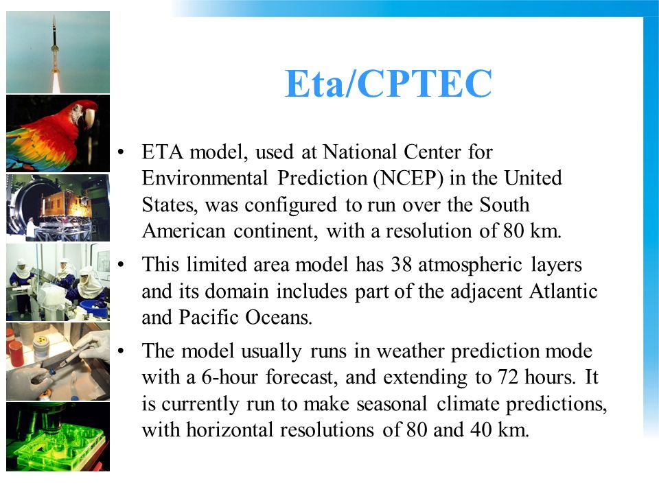 Eta/CPTEC ETA model, used at National Center for Environmental Prediction (NCEP) in the United States, was configured to run over the South American continent, with a resolution of 80 km.