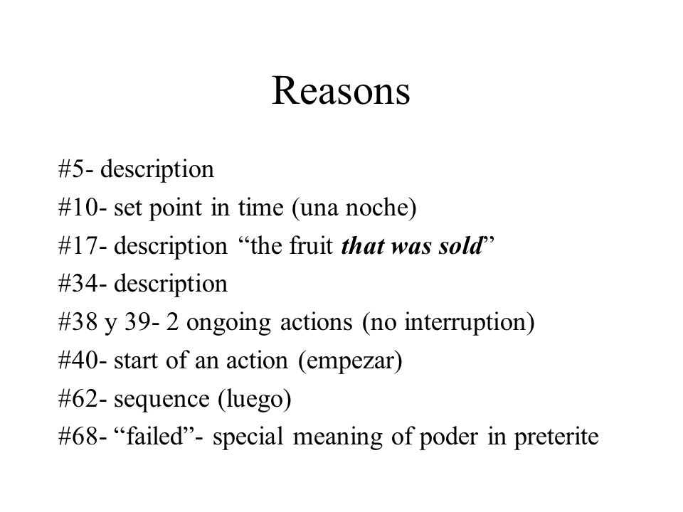 Reasons #5- description #10- set point in time (una noche) #17- description the fruit that was sold #34- description #38 y ongoing actions (no interruption) #40- start of an action (empezar) #62- sequence (luego) #68- failed- special meaning of poder in preterite