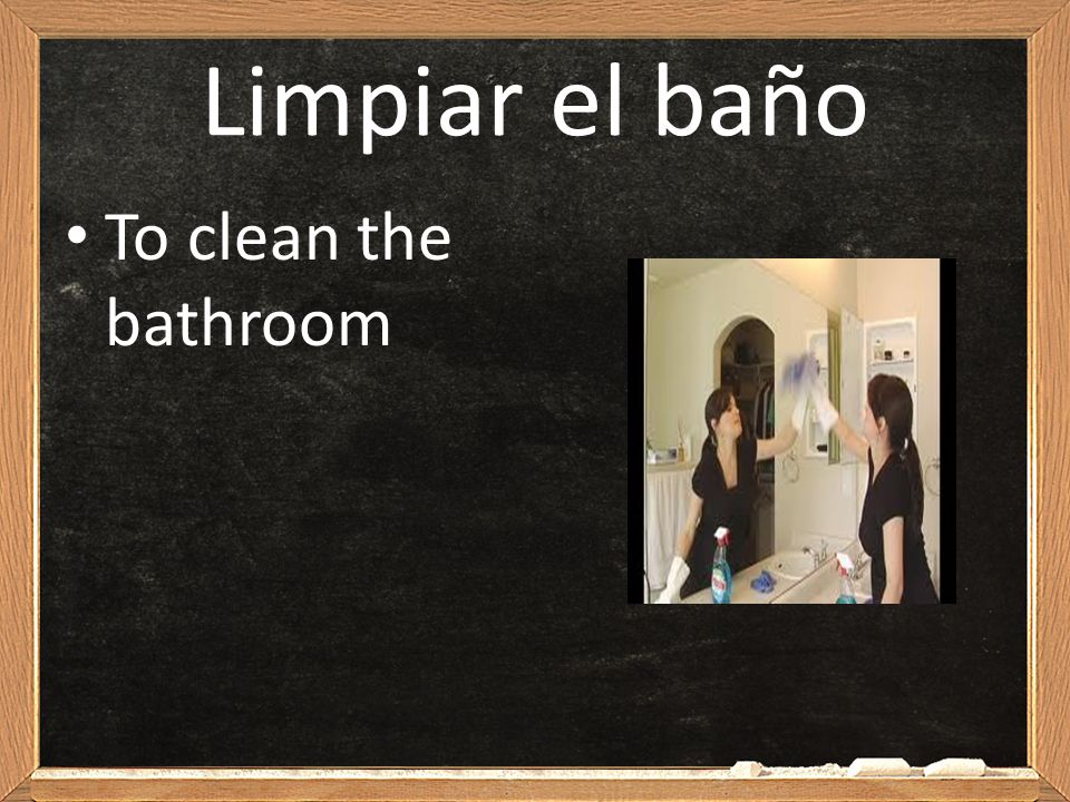 Limpiar el baño To clean the bathroom