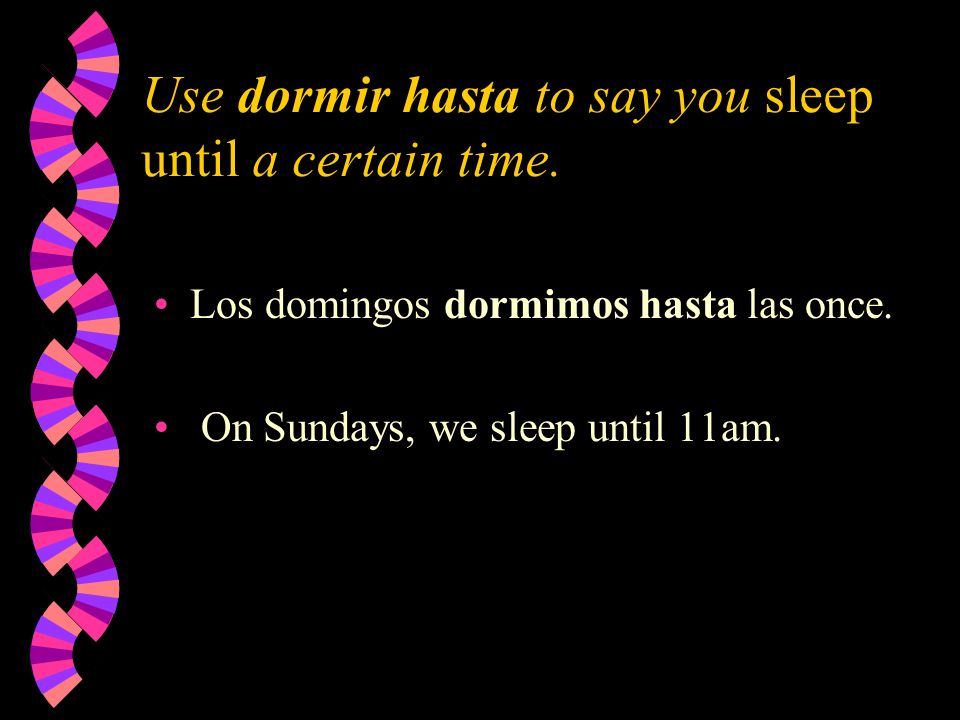 Use dormir hasta to say you sleep until a certain time.