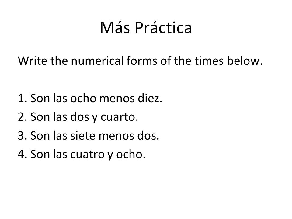 Más Práctica Write the numerical forms of the times below.