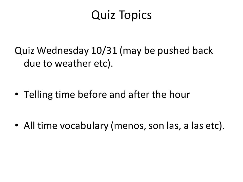 Quiz Topics Quiz Wednesday 10/31 (may be pushed back due to weather etc).