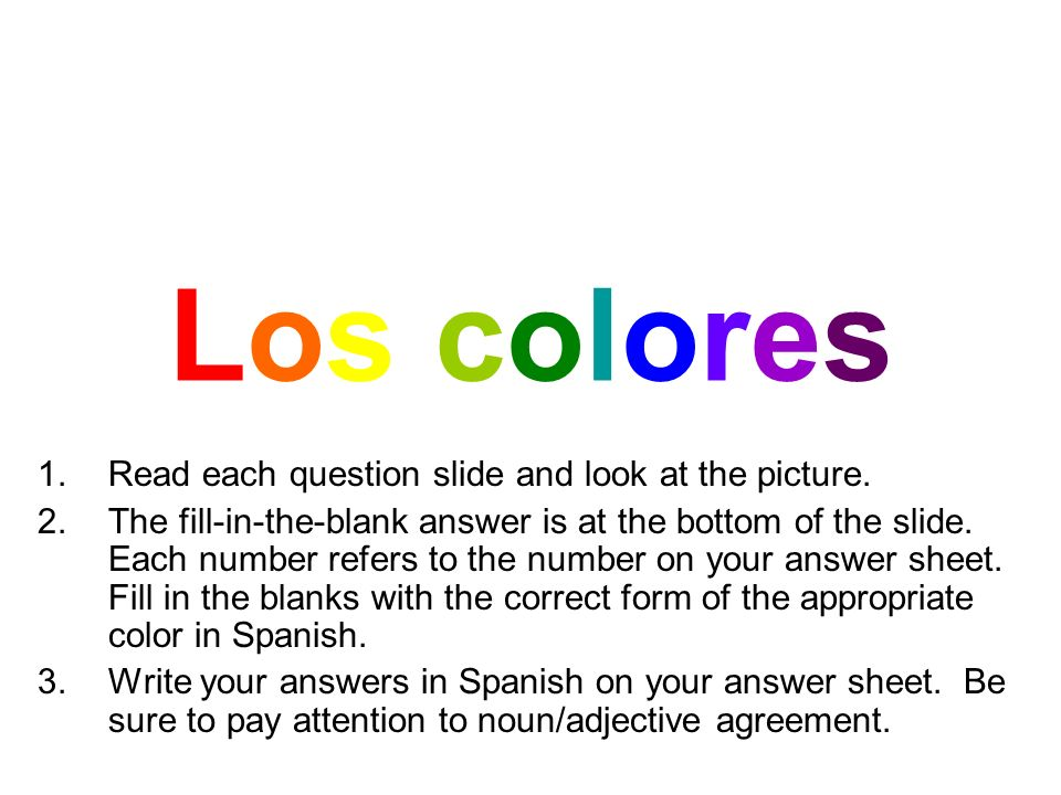 Los coloresLos colores 1.Read each question slide and look at the picture.