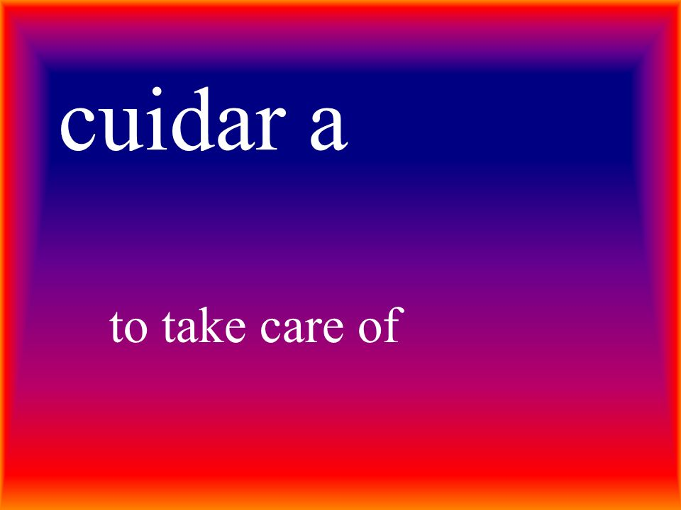 cuidar a to take care of
