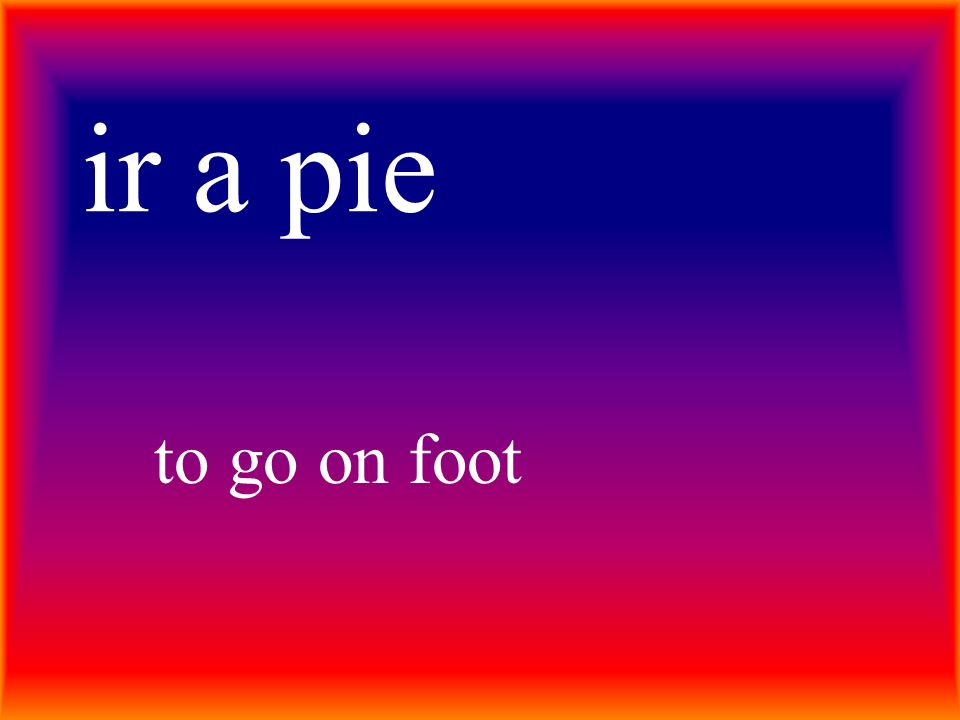 ir a pie to go on foot