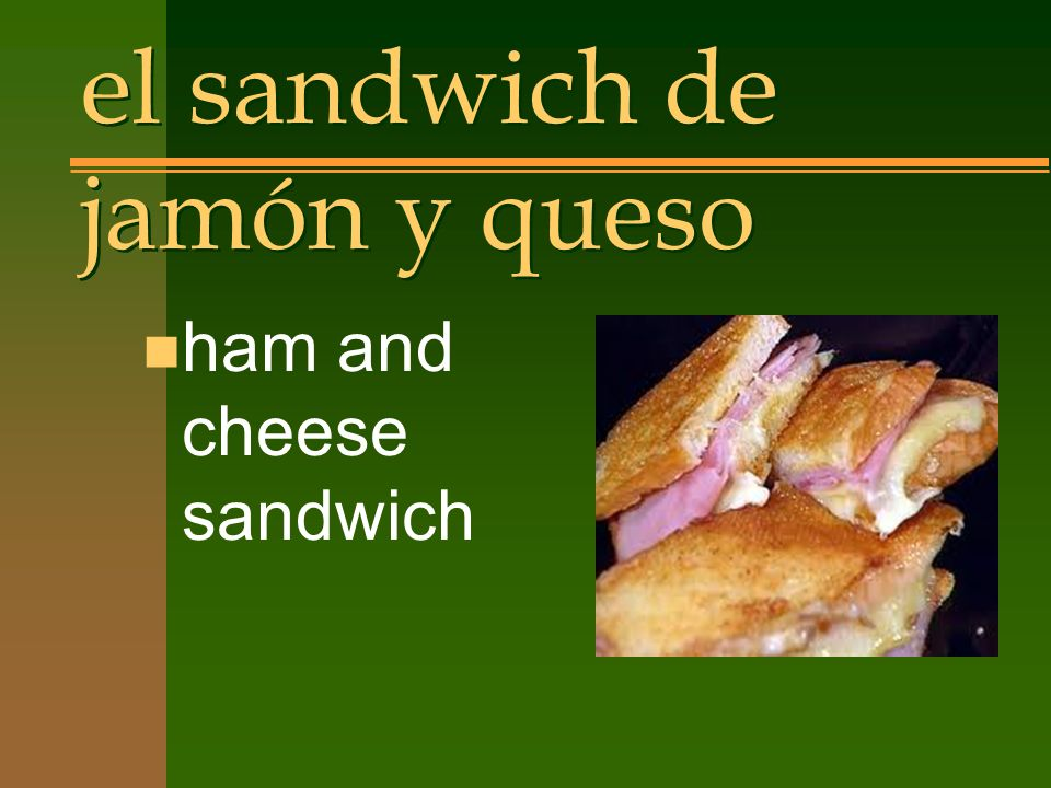 el sandwich de jamón y queso n ham and cheese sandwich
