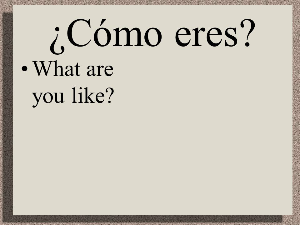 ¿Eres… Are you…