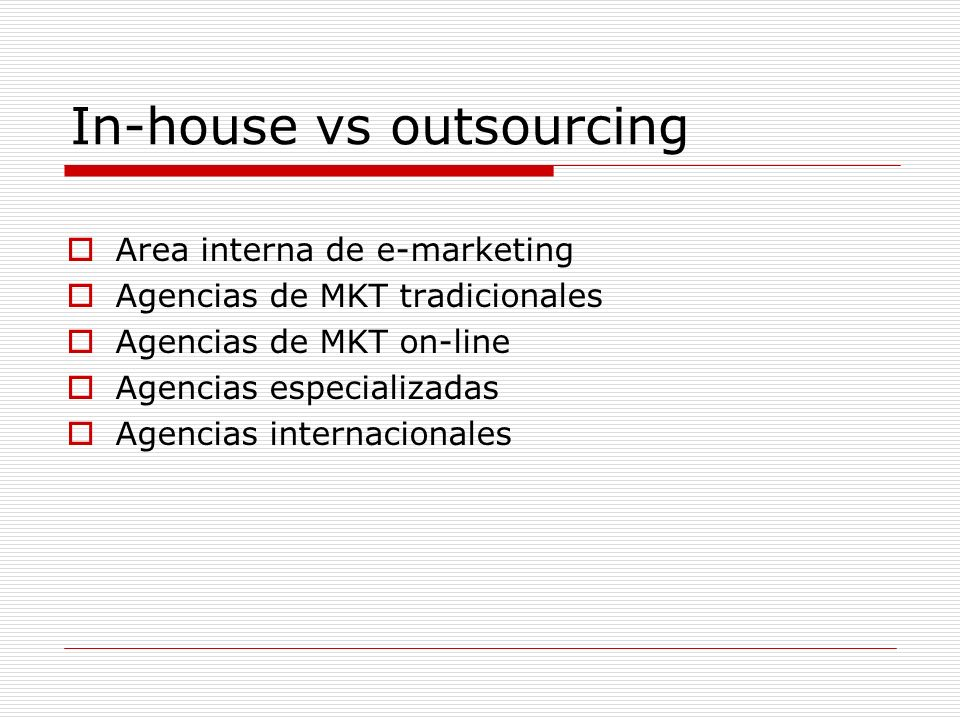 In-house vs outsourcing Area interna de e-marketing Agencias de MKT tradicionales Agencias de MKT on-line Agencias especializadas Agencias internacionales