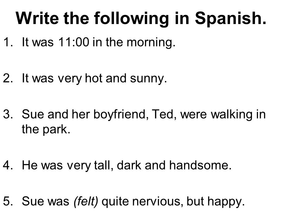 Write the following in Spanish. 1.It was 11:00 in the morning.