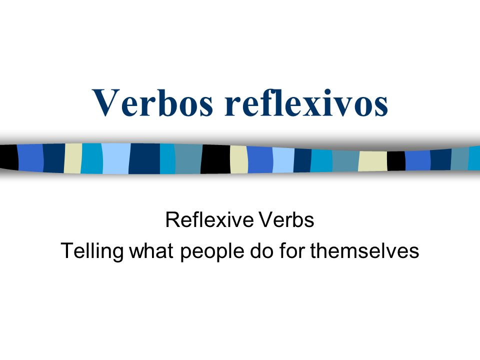 Verbos reflexivos Reflexive Verbs Telling what people do for themselves
