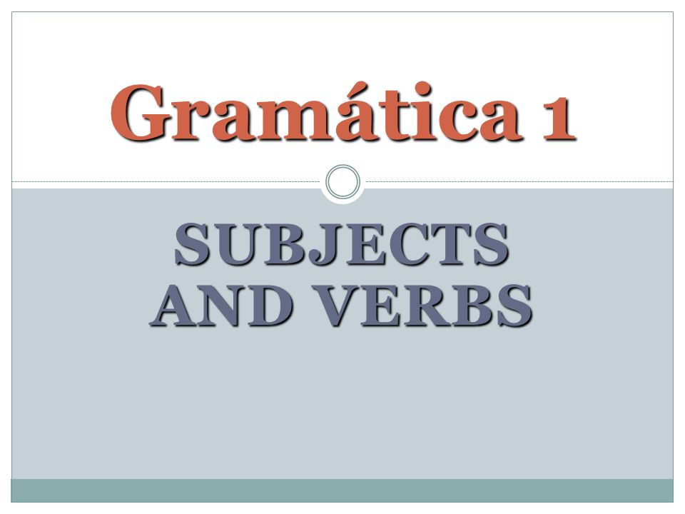 SUBJECTS AND VERBS Gramática 1