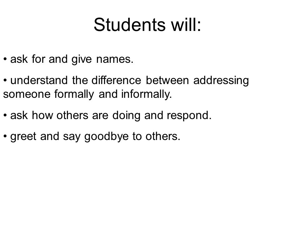 Students will: ask for and give names.
