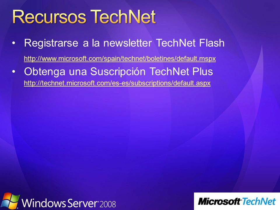 Registrarse a la newsletter TechNet Flash http://www.microsoft.com/spain/technet/boletines/default.mspx Obtenga una Suscripción TechNet Plus http://technet.microsoft.com/es-es/subscriptions/default.aspx