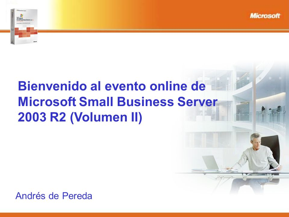 Bienvenido al evento online de Microsoft Small Business Server 2003 R2 (Volumen II) Andrés de Pereda