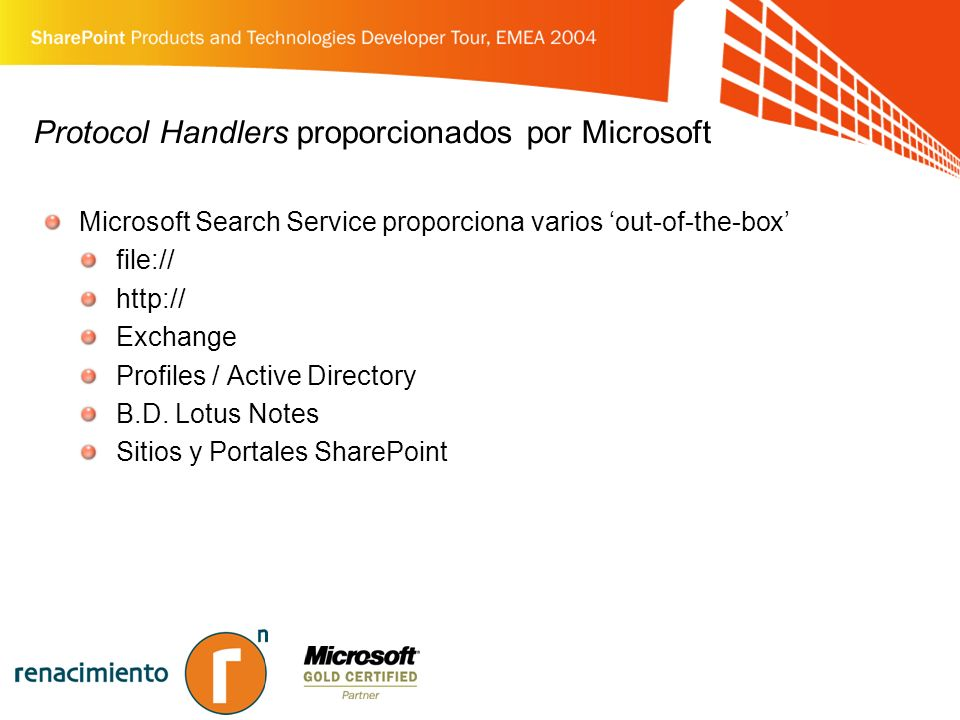 Protocol Handlers proporcionados por Microsoft Microsoft Search Service proporciona varios out-of-the-box file:// http:// Exchange Profiles / Active Directory B.D.