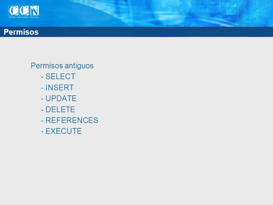 Permisos Permisos antiguos - SELECT - INSERT - UPDATE - DELETE - REFERENCES - EXECUTE