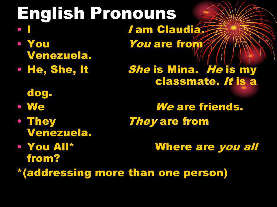 English Pronouns II am Claudia. YouYou are from Venezuela.