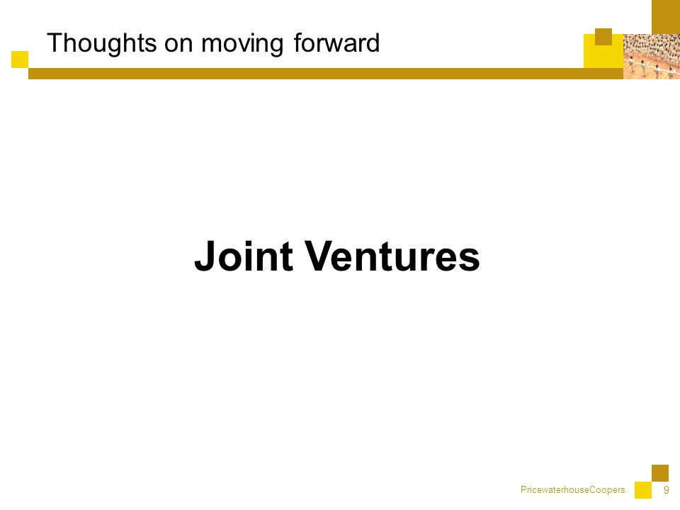 PricewaterhouseCoopers 9 Joint Ventures Thoughts on moving forward