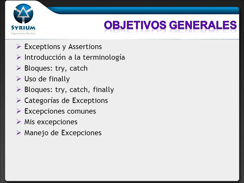 Exceptions y Assertions Introducción a la terminología Bloques: try, catch Uso de finally Bloques: try, catch, finally Categorías de Exceptions Excepciones comunes Mis excepciones Manejo de Excepciones