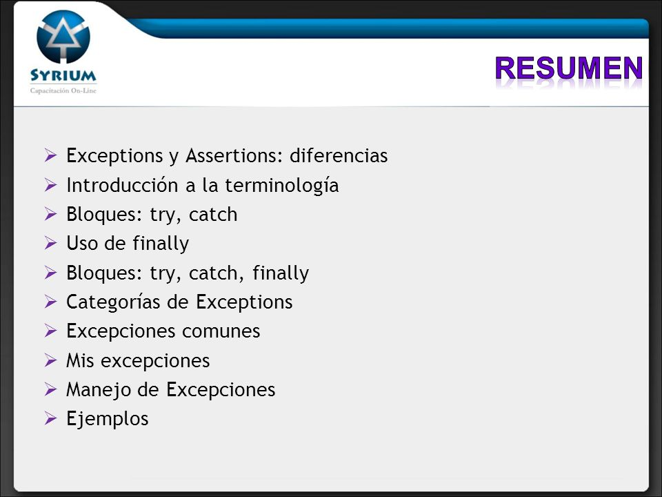 Exceptions y Assertions: diferencias Introducción a la terminología Bloques: try, catch Uso de finally Bloques: try, catch, finally Categorías de Exceptions Excepciones comunes Mis excepciones Manejo de Excepciones Ejemplos
